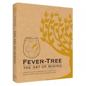 Fever Tree ‑ The Art of Mixing: Simple long drinks & cocktails from the world's leading bars